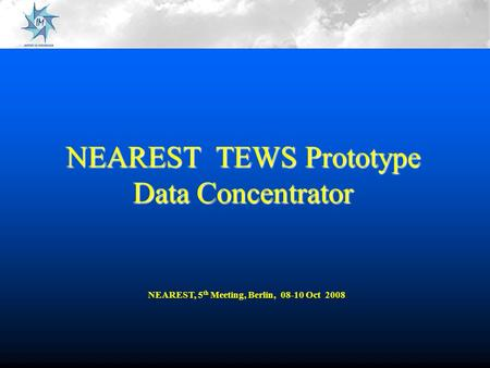 NEAREST TEWS Prototype Data Concentrator NEAREST, 5 th Meeting, Berlin, 08-10 Oct 2008.
