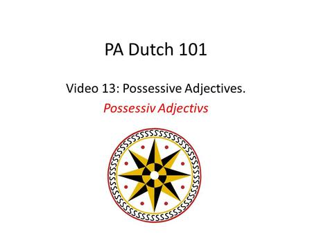 PA Dutch 101 Video 13: Possessive Adjectives. Possessiv Adjectivs.