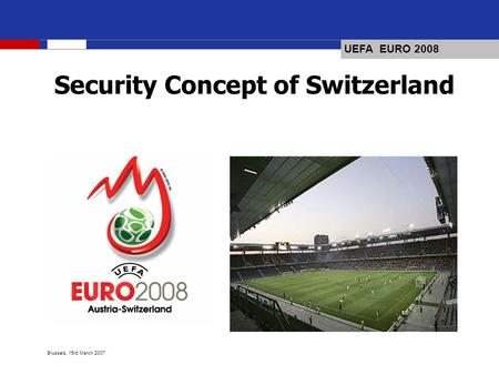 UEFA EURO 2008 Brussels, 15rd March 2007 Security Concept of Switzerland.