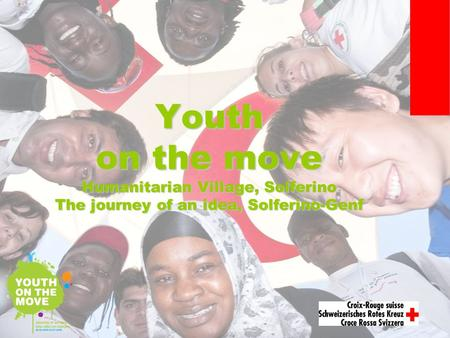Youth on the move Humanitarian Village, Solferino The journey of an idea, Solferino-Genf.