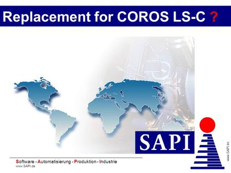 20 Software - Automatisierung - Produktion - Industrie www.SAPI.de Replacement for COROS LS-C ?