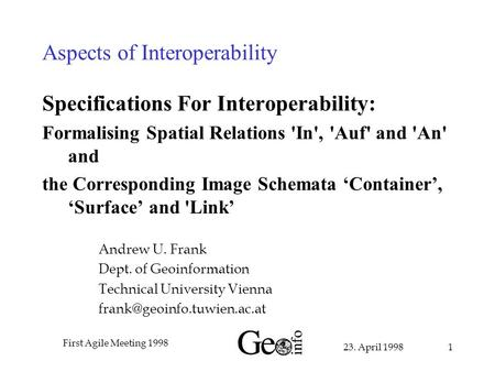 23. April 1998 First Agile Meeting 1998 1 Aspects of Interoperability Specifications For Interoperability: Formalising Spatial Relations 'In', 'Auf' and.
