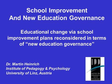 School Improvement And New Education Governance Educational change via school improvement plans reconsidered in terms of new education governance Dr. Martin.
