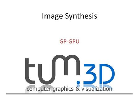 Computer graphics & visualization GP-GPU. computer graphics & visualization Image Synthesis – WS 07/08 Dr. Jens Krüger – Computer Graphics and Visualization.