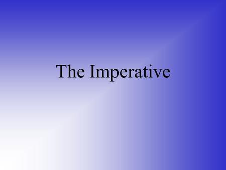 The Imperative. What do we need the imperative for??