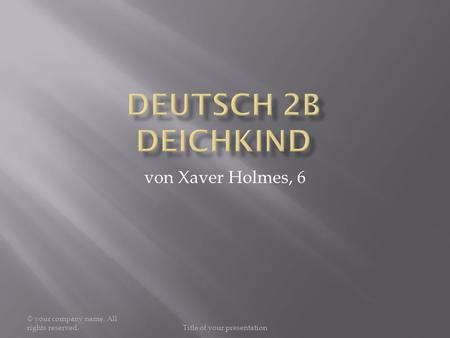 © your company name. All rights reserved.Title of your presentation von Xaver Holmes, 6.