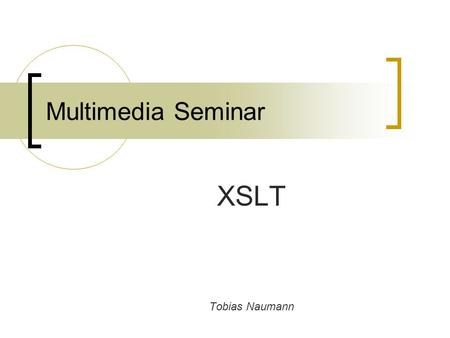 Multimedia Seminar XSLT Tobias Naumann. MM Seminar - XSLT2 Structure What is XSLT? Design and Concepts Practical use Examples.