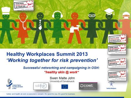 Safety and health at work is everyones concern. Its good for you. Its good for business. Healthy Workplaces Summit 2013Working together for risk prevention.