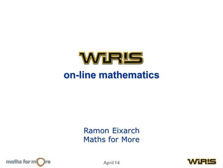 April 14 on-line mathematics Ramon Eixarch Maths for More.