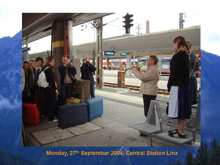 Monday, 27 th September 2004, Central Station Linz.