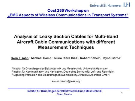 1 Institut für Grundlagen der Elektrotechnik und Messtechnik Sven Fisahn Cost 286 Workshop onEMC Aspects of Wireless Communications in Transport Systems.