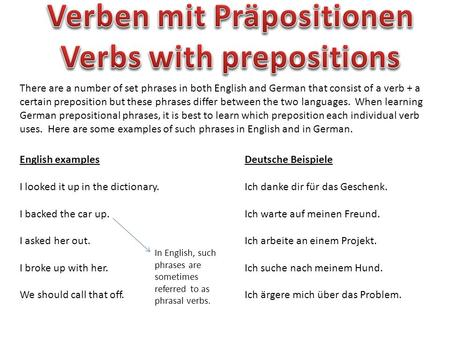 There are a number of set phrases in both English and German that consist of a verb + a certain preposition but these phrases differ between the two languages.