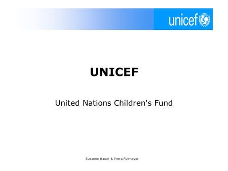 Susanne Bauer & Petra Fizimayer UNICEF United Nations Children's Fund.