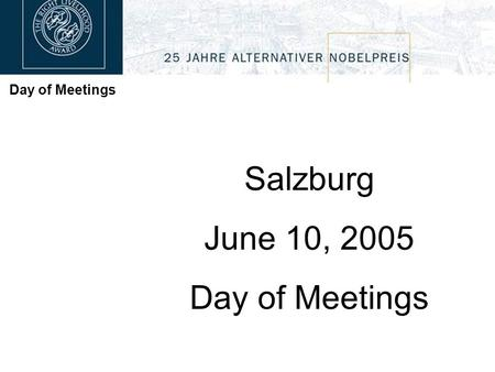 Day of Meetings Salzburg June 10, 2005 Day of Meetings.