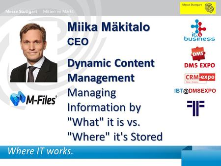 Miika Mäkitalo CEO Dynamic Content Management Managing Information by What it is vs. Where it's Stored IBT@DMSEXPO.