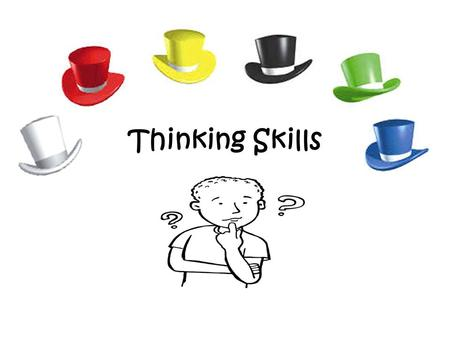 Thinking Skills. Why are thinking skills important in MFL? They: help you to think for yourself; help you to deconstruct language and to understand that.