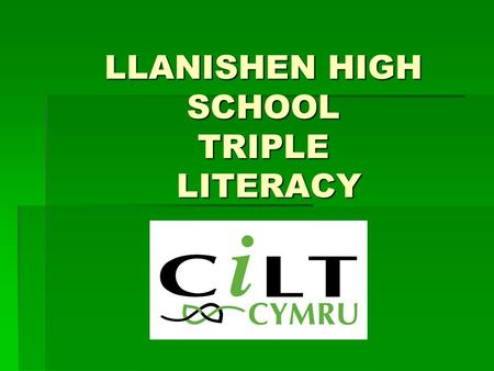 LLANISHEN HIGH SCHOOL TRIPLE LITERACY. BACKGROUND Differing approaches to Literacy Differing approaches to Literacy In Welsh and MFL there is far more.