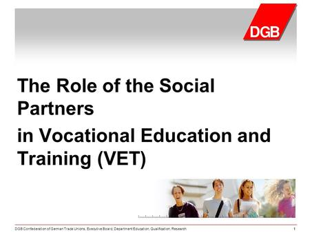 DGB Confederation of German Trade Unions, Executive Board, Department Education, Qualification, Research11 The Role of the Social Partners in Vocational.
