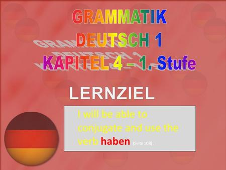 I will be able to conjugate and use the verb haben (Seite 108).