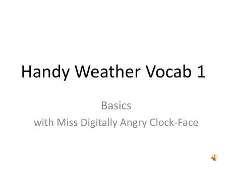 Handy Weather Vocab 1 Basics with Miss Digitally Angry Clock-Face.
