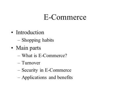 E-Commerce Introduction Main parts Shopping habits What is E-Commerce?