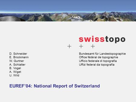 Bundesamt für Landestopographie Office fédéral de topographie Ufficio federale di topografia Uffizi federal da topografia EUREF04: National Report of Switzerland.