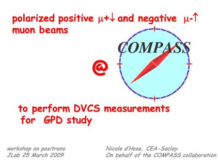 Polarized positive + and negative - polarized positive + and negative - muon to perform DVCS measurements for GPD study for GPD study Nicole dHose,