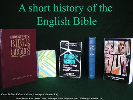 A short history of the English Bible Compiled by : Hofstätter Manuel, Leithinger Christoph ( 8.A) Hurth Helene, Knittl-Frank Daniel, Keiblinger Julian,