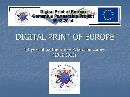 DIGITAL PRINT OF EUROPE 1st year of partnership – Poland outcomes (2012-2013)