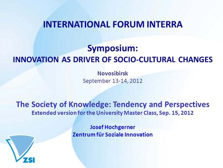 INTERNATIONAL FORUM INTERRA Symposium: INNOVATION AS DRIVER OF SOCIO-CULTURAL CHANGES Novosibirsk September 13-14, 2012 The Society of Knowledge: Tendency.