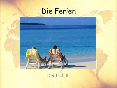 Die Ferien Deutsch III. In this unit, you will: Review talking about where you went on vacation, what you did, and how the weather was Learn new vocabulary.