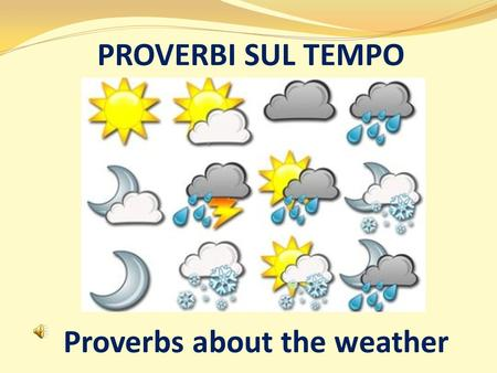 PROVERBI SUL TEMPO Proverbs about the weather.