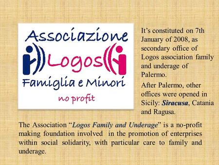 Logos Family and Underage The Association Logos Family and Underage is a no-profit making foundation involved in the promotion of enterprises within social.