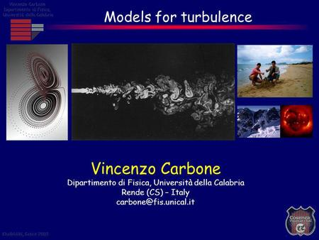 Vincenzo Carbone Dipartimento di Fisica, Università della Calabria Rende (CS) – Italy Models for turbulence.