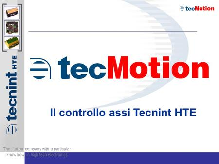 The Italian company with a particular know how in high tech electronics Il controllo assi Tecnint HTE.