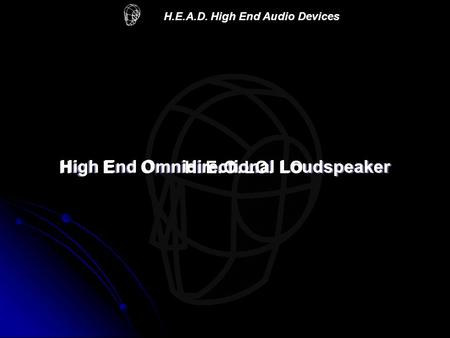 H.E.A.D. High End Audio Devices High End Omnidirectional LOudspeakerH.E.O.LO. High End Omnidirectional Loudspeaker.
