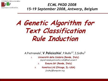 UNIVERSITA DELLA CALABRIA Dipartimento di MATEMATICA A Genetic Algorithm for Text Classification Rule Induction A.Pietramala 1, V.Policicchio 1, P.Rullo.