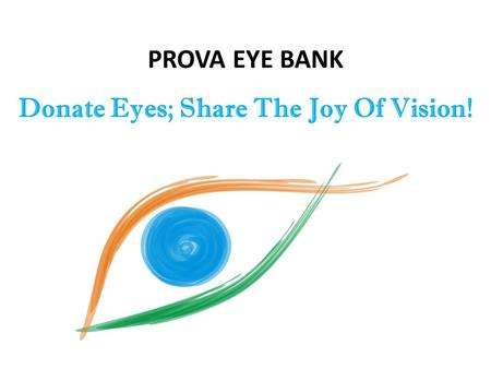 PROVA EYE BANK Donate Eyes; Share The Joy Of Vision!