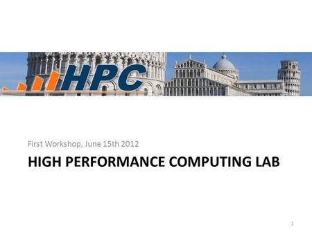 HIGH PERFORMANCE COMPUTING LAB First Workshop, June 15th 2012 1.