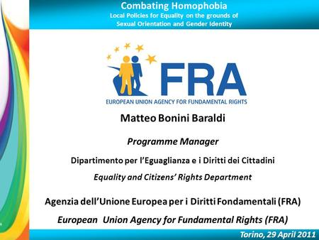 Combating Homophobia Local Policies for Equality on the grounds of Sexual Orientation and Gender Identity Torino, 29 April 2011 Matteo Bonini Baraldi Programme.