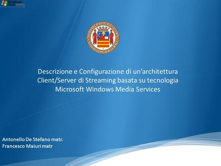 Descrizione e Configurazione di unarchitettura Client/Server di Streaming basata su tecnologia Microsoft Windows Media Services Antonello De Stefano matr.