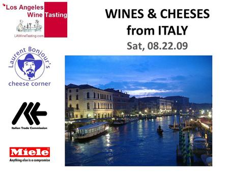 WINES & CHEESES from ITALY Sat, 08.22.09. -57 millions inhabitants -20 regions -103 provinces ITALY.