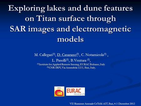 Exploring lakes and dune features on Titan surface through SAR images and electromagnetic models, ) ) M. Callegari (1), D. Casarano (2), C. Notarnicola.