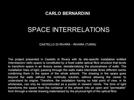 CARLO BERNARDINI SPACE INTERRELATIONS CASTELLO DI RIVARA - RIVARA (TURIN ) The project presented in Castello di Rivara with its site-specific installation.