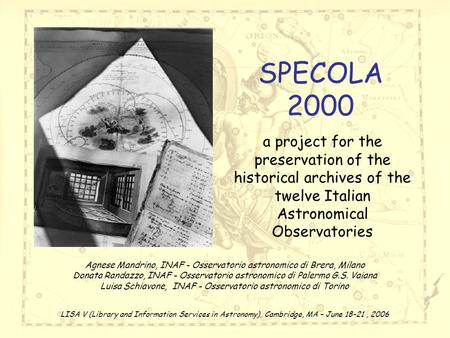 SPECOLA 2000 a project for the preservation of the historical archives of the twelve Italian Astronomical Observatories Agnese Mandrino, INAF - Osservatorio.