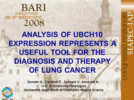 ANALYSIS OF UBCH10 EXPRESSION REPRESENTS A USEFUL TOOL FOR THE DIAGNOSIS AND THERAPY OF LUNG CANCER Donato G., Conforti F., Zuccalà V., Amorosi A.. U.O.