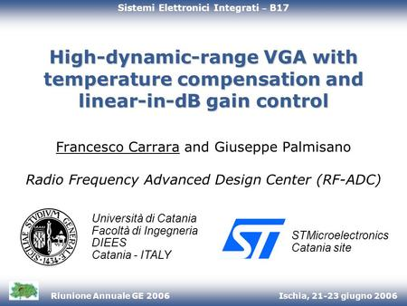 Ischia, 21-23 giugno 2006Riunione Annuale GE 2006 High-dynamic-range VGA with temperature compensation and linear-in-dB gain control Francesco Carrara.