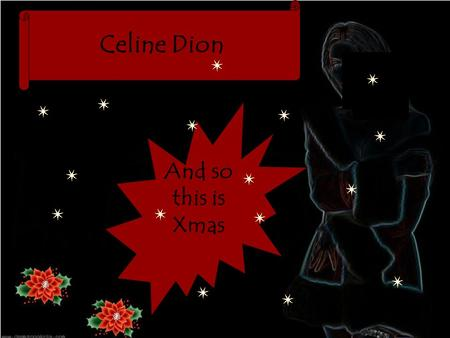 Celine Dion And so this is Xmas So this is Xmas and what have you done...