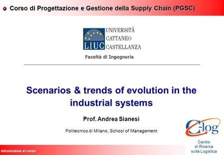 Introduzione al corso Scenarios & trends of evolution in the industrial systems Prof. Andrea Sianesi Politecnico di Milano, School of Management Facoltà