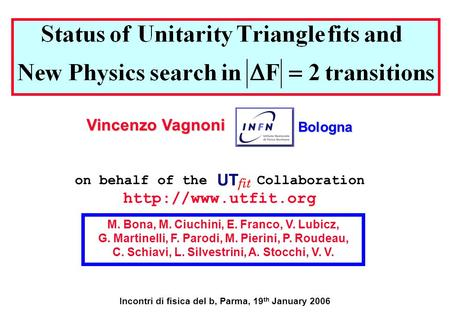 Incontri di fisica del b, Parma, 19 th January 2006 on behalf of the Collaboration  M. Bona, M. Ciuchini, E. Franco, V. Lubicz, G.
